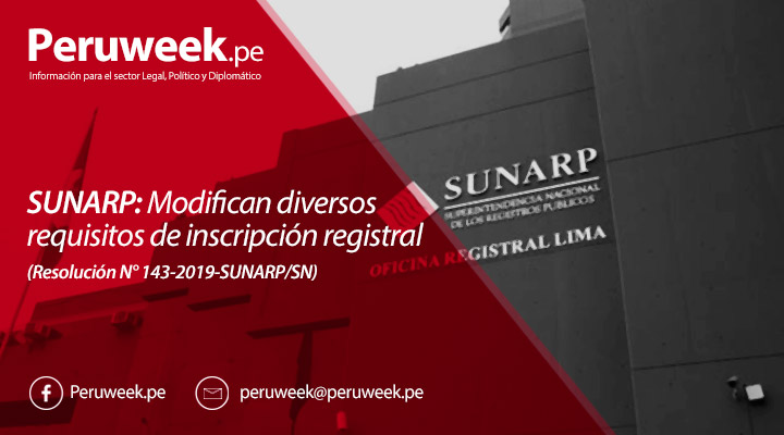 SUNARP: Modifican diversos requisitos de inscripción registral (Resolución N° 143-2019-SUNARP/SN)